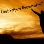 What Comes First Faith or Regeneration?