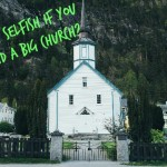 Are You Being Selfish If You Don't Attend a Big Church?