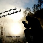 What Kind of Faith Heals Our Blindness?
